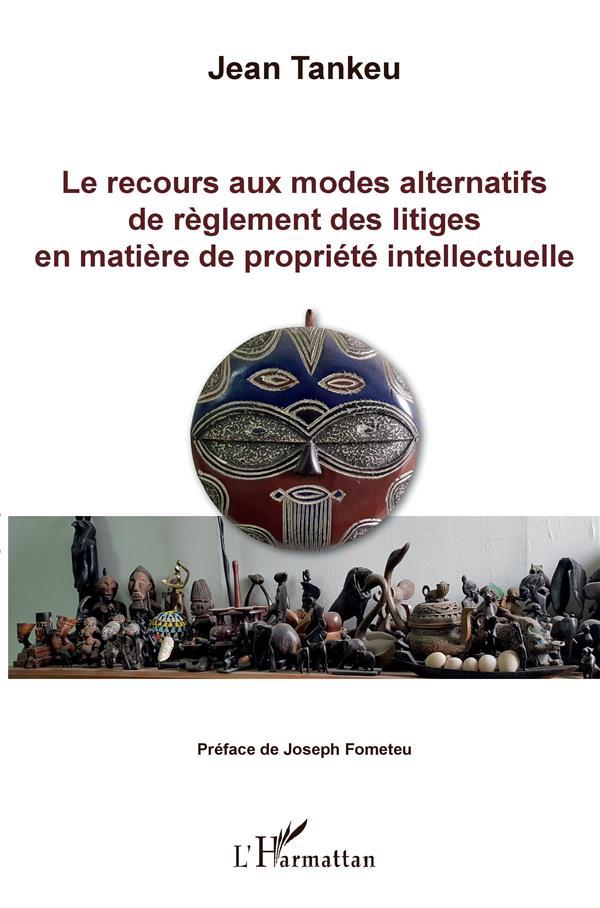 Le Recours Aux Modes Alternatifs De Reglement Des Litiges En Matiere De Propriete Intellectuelle