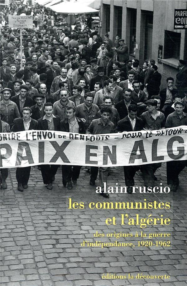 Les communistes et l'Algérie ; des origines à la guerre d'indépendance, 1920-1962
