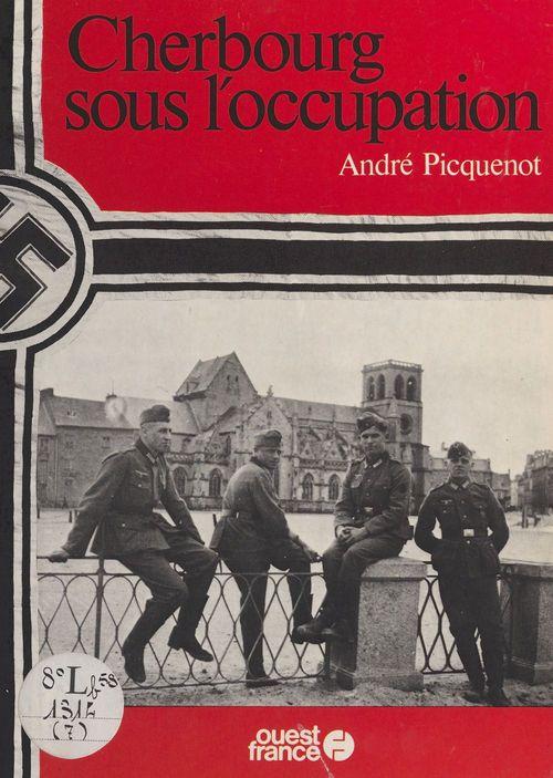 Cherbourg sous l'Occupation  - André Picquenot