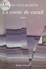 La corne de corail  - Anne Guglielmetti