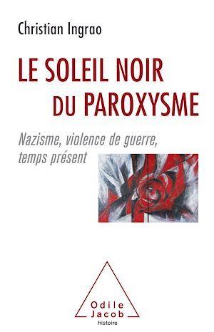 Le soleil noir du paroxysme ; nazisme, violence de guerre, temps présent