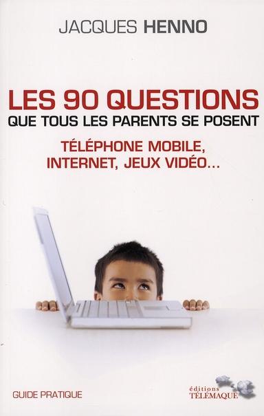 Aider nos enfants à grandir avec les nouvelles technologies ; les 90 questions que tous les parents se posent