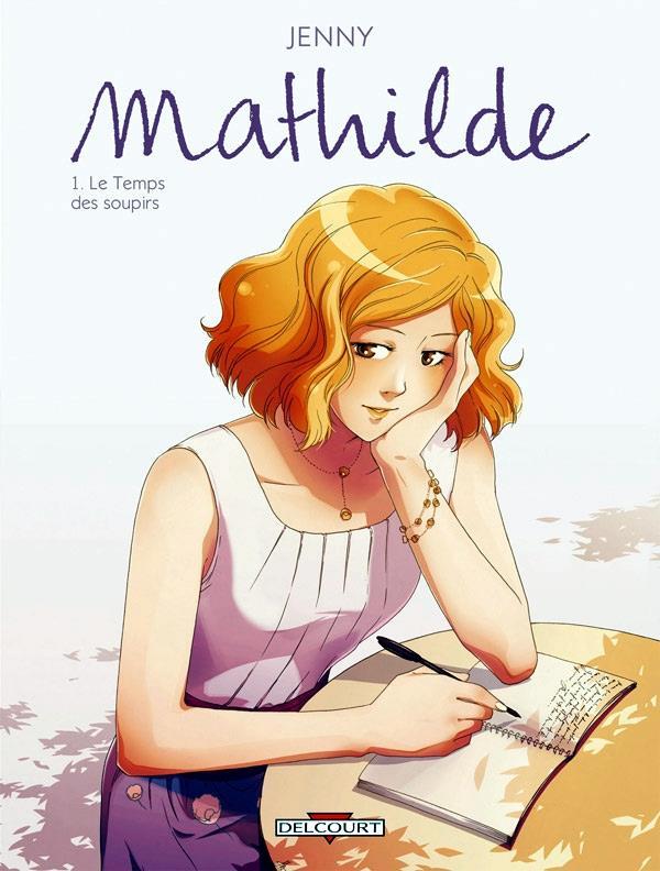 Mathilde t.1 ; le temps des soupirs