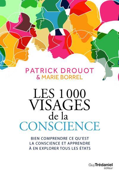 Les 1000 visages de la conscience ; bien comprendre ce qu'est la conscience et apprendre à en explorer tous les états