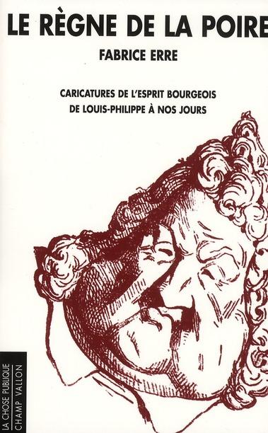 Le regne de la poire ; caricatures de l'esprit bourgeois de Louis-Philippe à nos jours