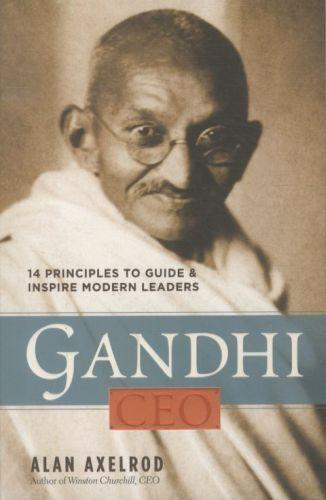Gandhi, ceo - 14 principles to guide and inspire modern leaders