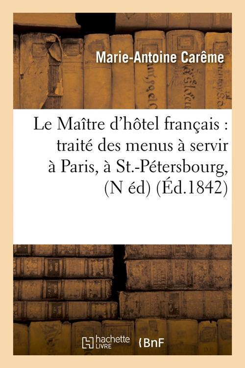Le maitre d'hotel francais : traite des menus a servir a paris, a st.-petersbourg, (n ed) (ed.1842)