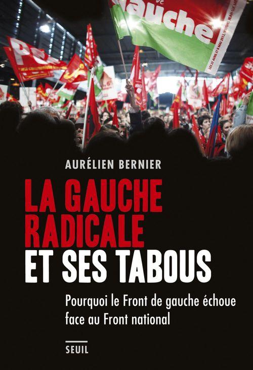 La gauche radicale et ses tabous ; pourquoi le front de gauche échoue face au front national