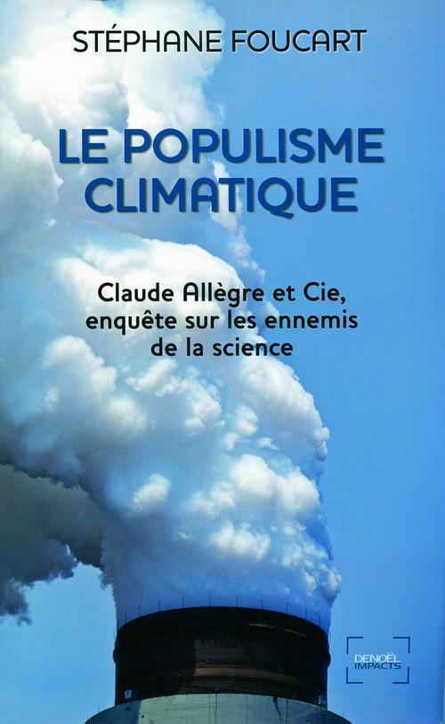 Le populisme climatique ; Claude Allègre et Cie, enquête sur les ennemis de la science
