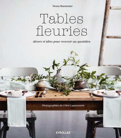 Tables fleuries ; décors et idées pour recevoir au quotidien