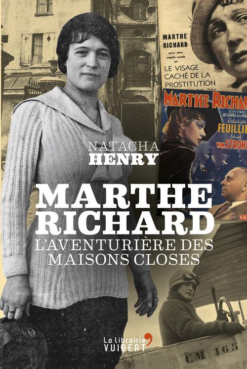 Marthe Richard ; l'aventurière des maisons closes