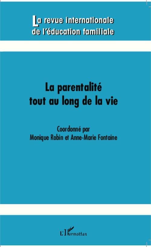 REVUE INTERNATIONALE DE L'EDUCATION FAMILIALE ; la parentalité tout au long de la vie