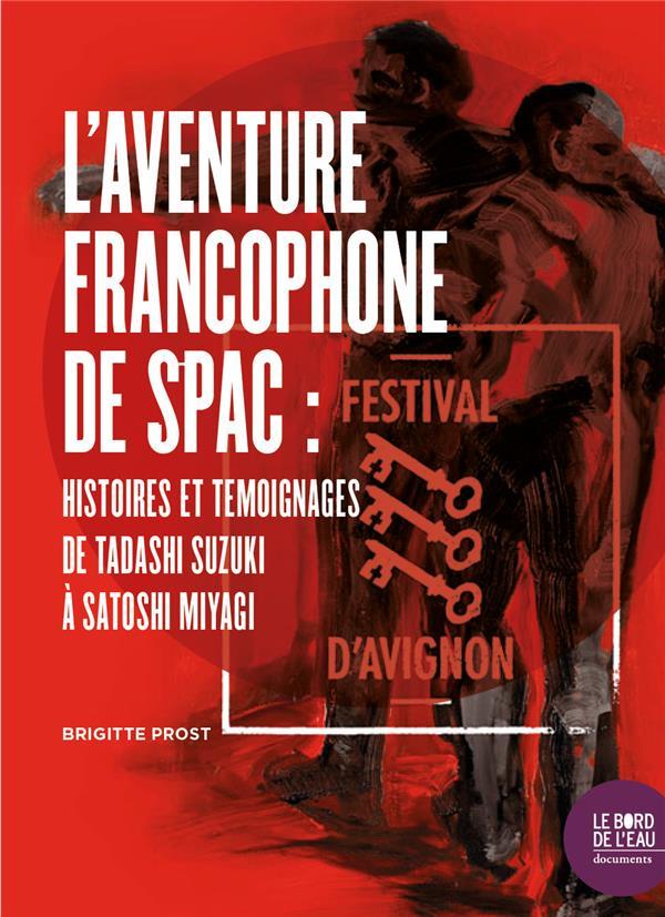 L'aventure francophone de spac ; histoires et temoignages de Tadashi Suzuki à satoshi Miyagi