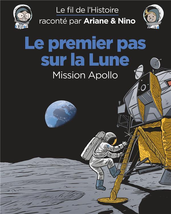 Le fil de l'Histoire raconté par Ariane & Nino T.20 ; le premier pas sur la lune, mission Apollo
