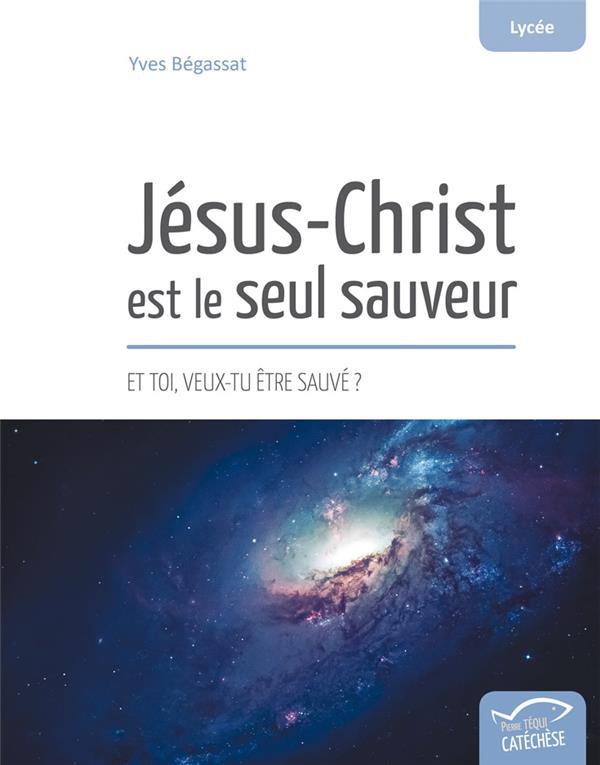 Jésus-Christ est le seul sauveur ; et toi, veux-tu être sauvé ?