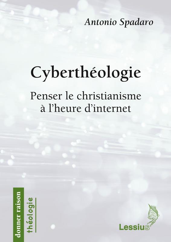 Cyberthéologie ; penser le christianisme à l'heure d'Internet