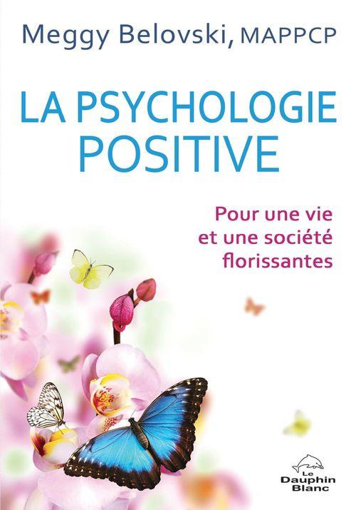 La psychologie positive ; pour une vie et une société florissantes