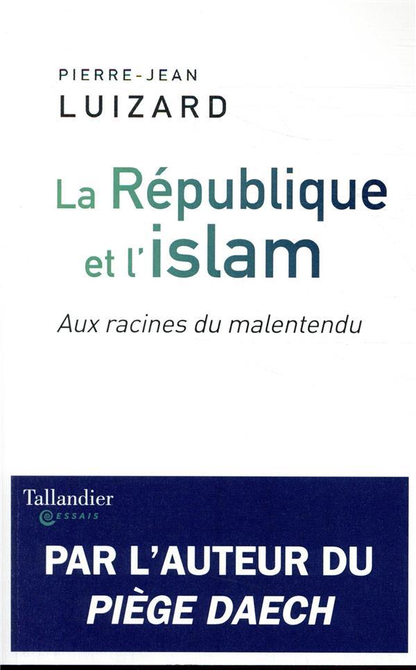 LA REPUBLIQUE ET L'ISLAM - AUX RACINES DU MALENTENDU