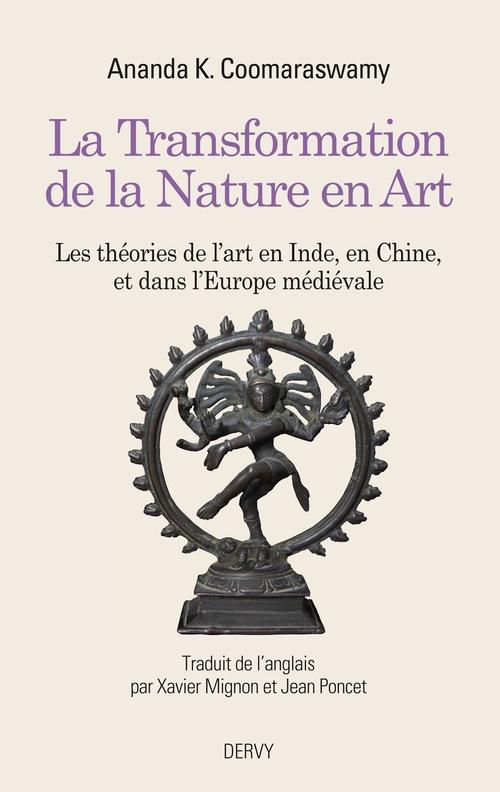 La transformation de la nature en art ; les théories de l'art en Inde, en Chine et dans l'Europe médiévale