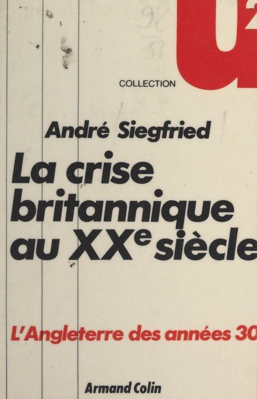 La crise britannique au XXe siècle  - André Siegfried