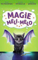 Magie Méli-Mélo - Tome 1  - Emily Jenkins - Sarah Mlynowski - Myracle Lauren