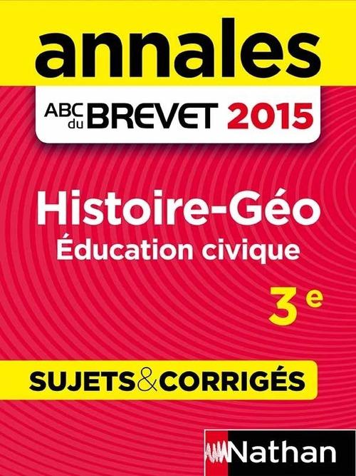 Annales ABC du brevet ; sujets et corrigés T.26 ; histoire-géographie, éducation civique