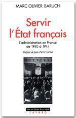 Vente EBooks : Servir l'état français ; l'administration en France de 1940 à 1944  - Marc Olivier BARUCH