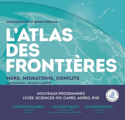 L'atlas des frontières ; murs, conflits, migrations