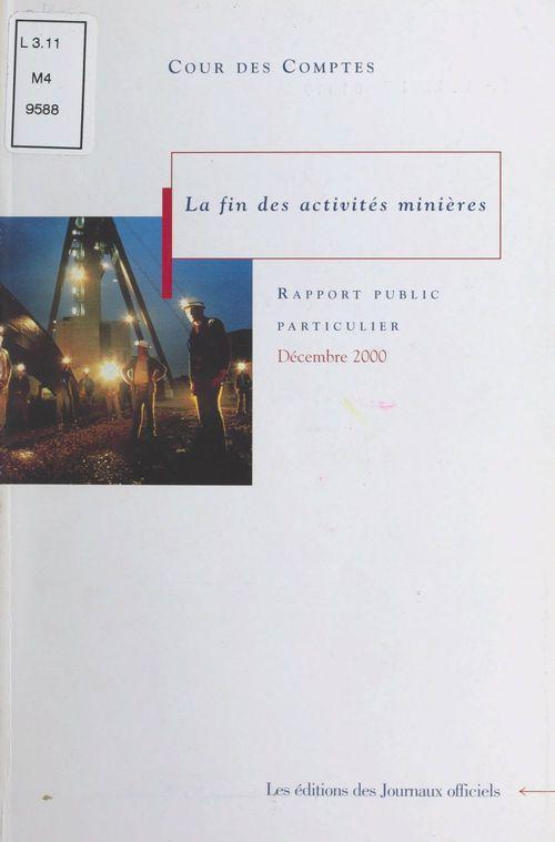 La fin des activites minieres ; rapport au president de la republique suivi des reponses des administratives