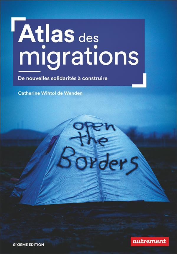 Atlas des migrations ; de nouvelles solidarités à construire (6e édition)