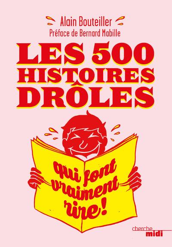 Les 500 histoires drôles qui font vraiment rire !