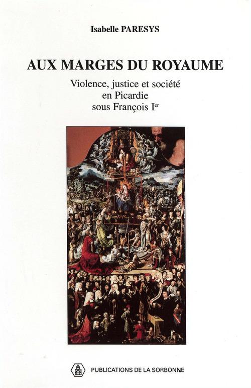 Aux marges royaume ; violence, justice et société en Picardie sous Francois Ier