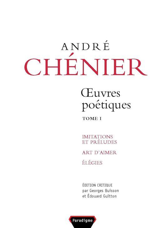 André Chenier, oeuvres poétiques, imitations et preludes ; art d'aimer ; élégies t.1