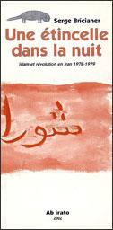 Une étincelle dans la nuit ; Islam et révolution en Iran 1978-1979