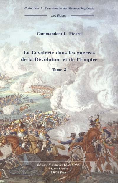 La cavalerie dans les guerres de la Révolution et de l'Empire t.2