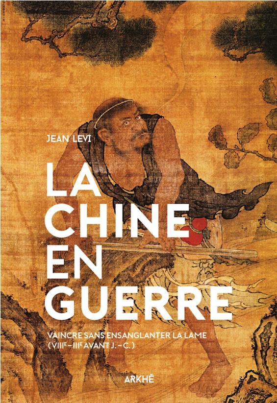 LA CHINE EN GUERRE - VAINCRE SANS ENSANGLANTER LA LAME (VIII