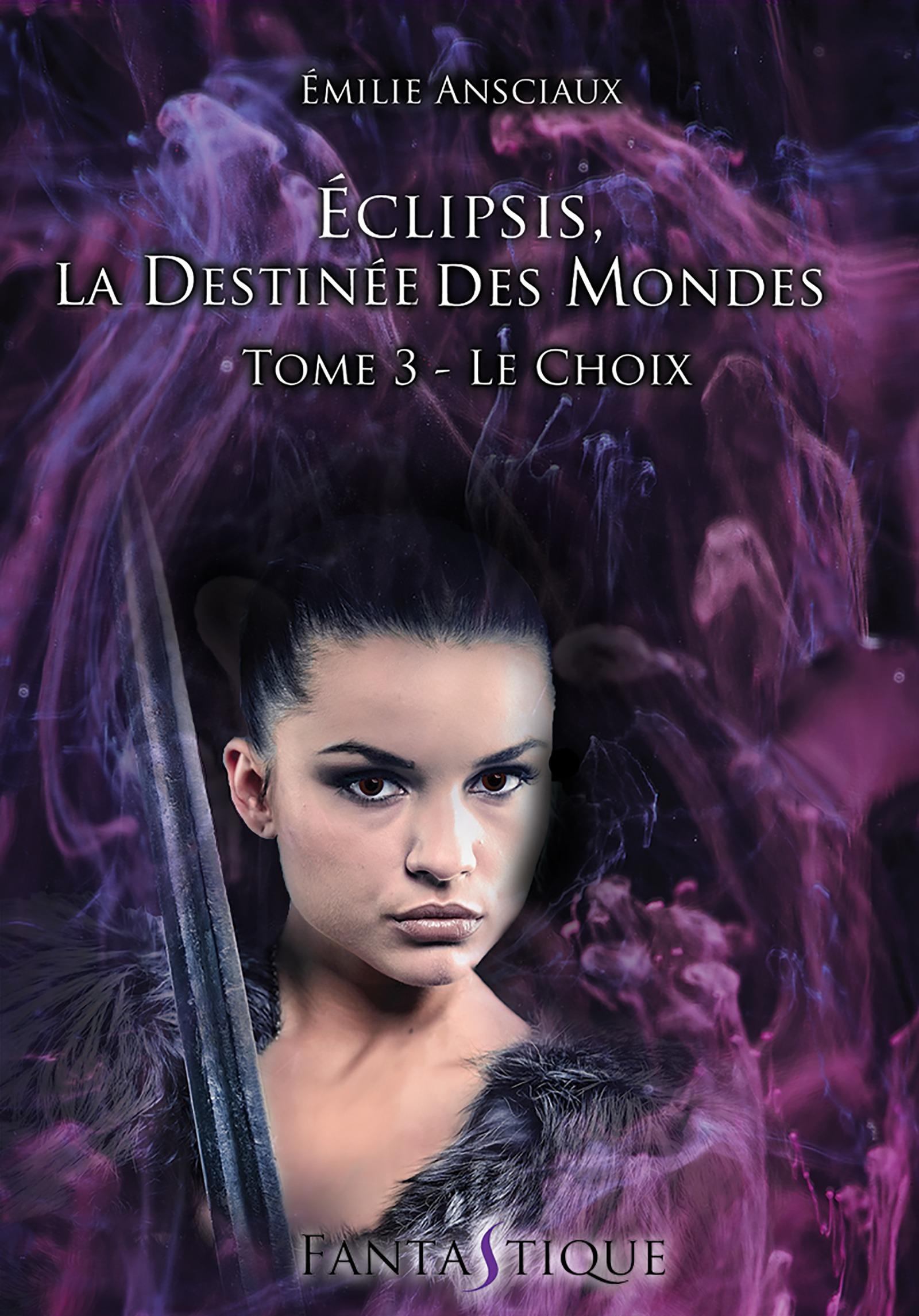Eclipsis, la destinée des mondes t.3 ; le choix