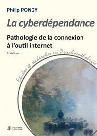 La cyberdépendance ; pathologie de la connexion à l'outil internet (2e édition)