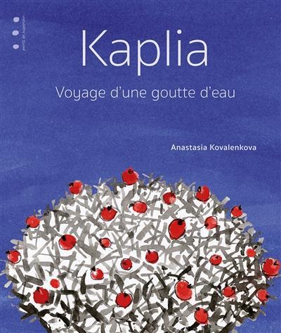 Kaplia ; voyage d'une goutte d'eau