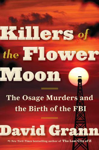 KILLERS OF THE FLOWER MOON - THE OSAGE MURDERS AND THE BIRTH OF THE FBI