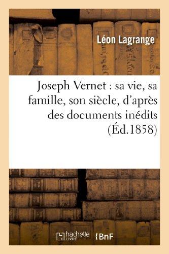Joseph vernet : sa vie, sa famille, son siecle, d'apres des documents inedits