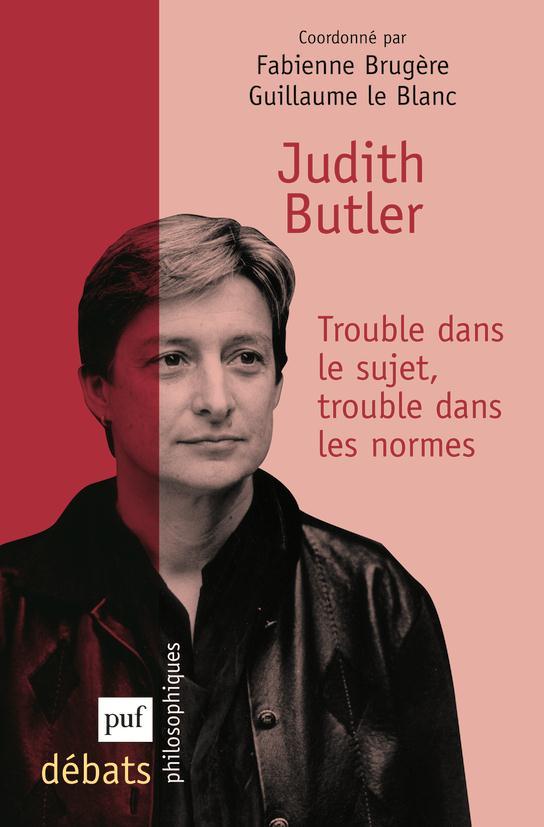 Judith Butler ; trouble dans le sujet, trouble dans les normes