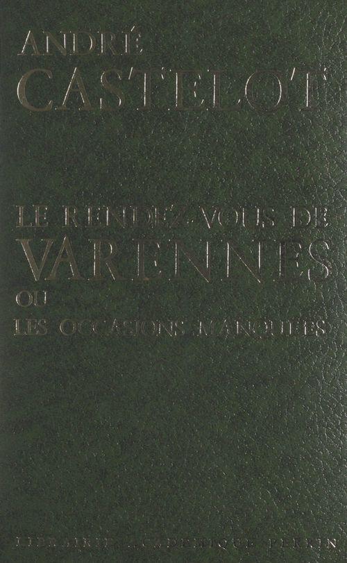 Le rendez-vous de Varennes  - André Castelot