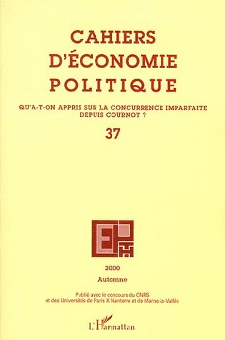Cahiers d'économie politique N.37 ; qu'a-t-on appris sur la concurrence imparfaite depuis Cournot ?