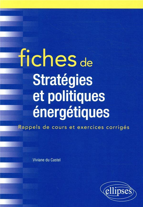 Fiches de stratégies et politiques énergétiques ; rappels de cours et exercices corrigés