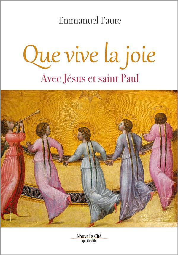 QUE VIVE LA JOIE  -  CONSOLATION ET BEAUTE DE LA VIE AVEC JESUS ET PAUL