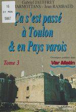 Ça s'est passé à Toulon et en pays varois (3)  - Jean Rambaud - Tony Marmottans - Collectif - Gabriel Jauffret