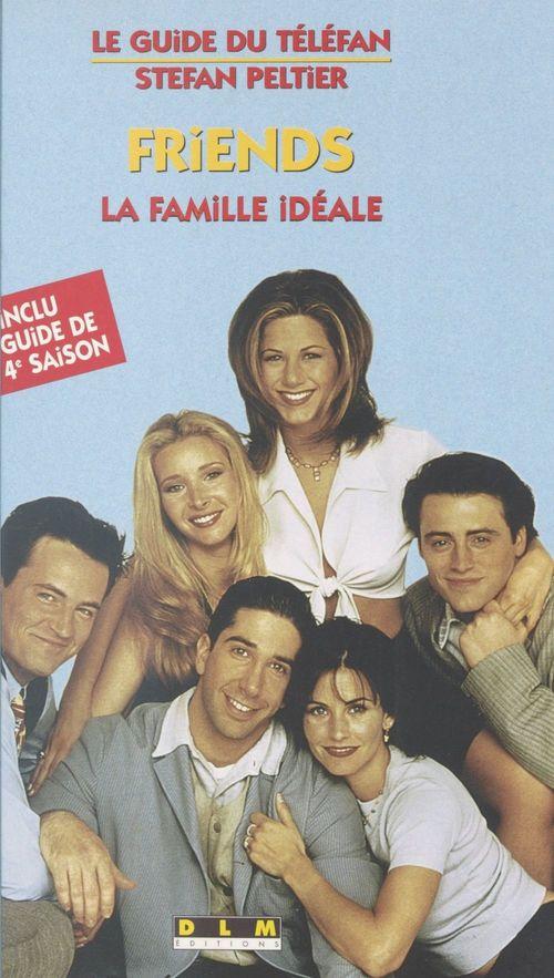 «Friends» : la famille idéale