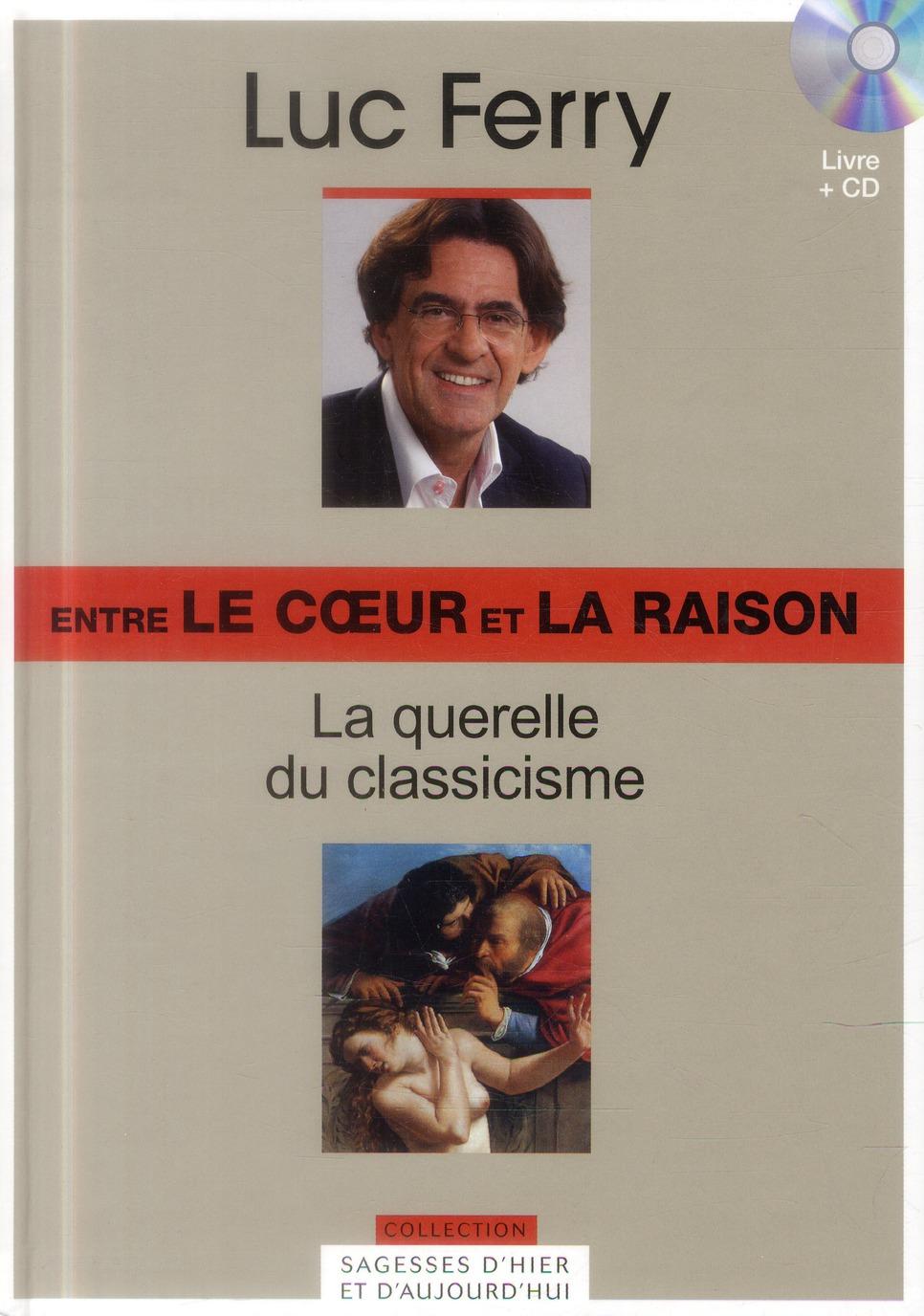 Entre le coeur et la raison ; la querelle du classicisme