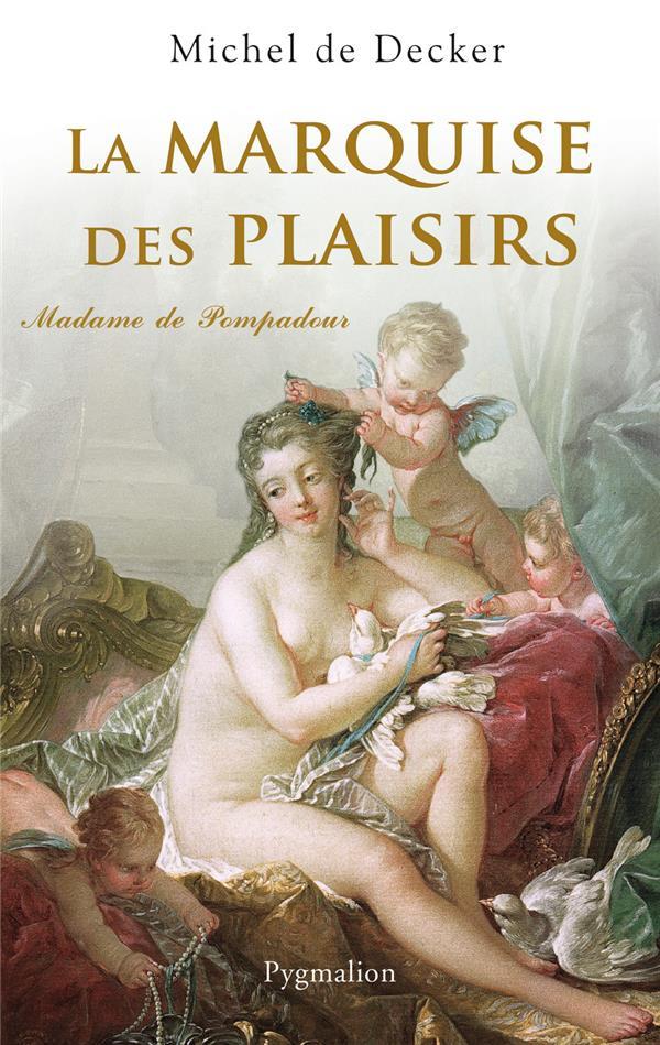 La marquise des plaisirs ; madame de pompadour
